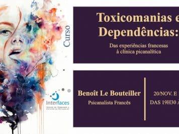 [CURSO] Toxicomanias e dependências: Das experiências francesas à clínica psicanalítica
